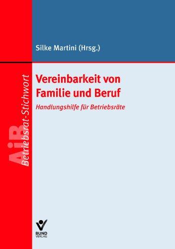 Vereinbarkeit von Familie und Beruf: Handlungshilfe für Betriebsräte - AiB-Stichwort